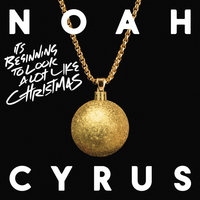 It's Beginning to Look a Lot Like Christmas — Noah Cyrus