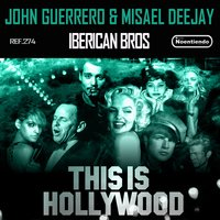 This Is Hollywood — John Guerrero, Misael Deejay, IBERICAN BROS