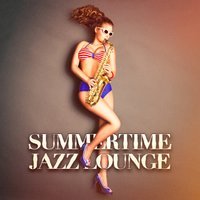Summertime Jazz Lounge — Acoustic Chill Out, Lounge Relax
