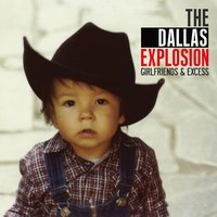 Girlfriends & Excess — The Dallas Explosion
