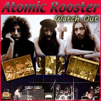 Watch Out — Atomic Rooster
