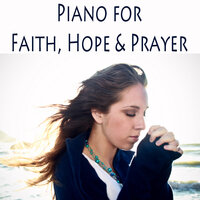Piano for Faith, Hope & Prayer — Christian Hymns, Simply Instrumental Worship