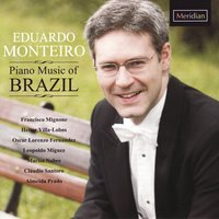 Eduardo Monteiro: Piano Music of Brazil — Эйтор Вилла-Лобос, Francisco Mignone, Marlos Nobre, Oscar Lorenzo Fernândez, Claudio Santoro, Almeida Prado, Eduardo Monteiro