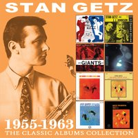 The Classic Albums Collection 1955 - 1963 — Stan Getz