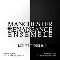 Lux Et Tenebræ — Manchester Renaissance Ensemble & Rory Wainwright Johnston