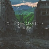 Better Than This — Ectryon