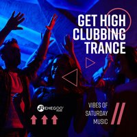 Get High Clubbing Trance: Vibes of Saturday Music — сборник