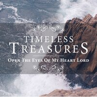 Timeless Treasures: Open the Eyes of My Heart Lord — Elevation