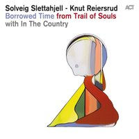 Borrowed Time — Solveig Slettahjell & Knut Reiersrud & In The Country