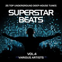 Superstar Beats (25 Top Underground Deep-House Tunes), Vol. 4 — сборник