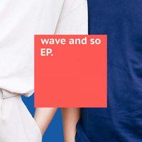Wave and So — Wave And So