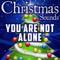 You Are Not Alone — Christmas Sounds