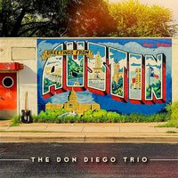 "Greetings from Austin — The Don Diego Trio, Don Diego Trio, John Whittemore, Massimo ""Jerry"" Gerosa"