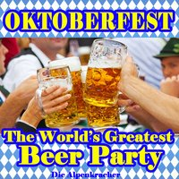 Oktoberfest - The World's Greatest Beer Party — Die Alpenkracher