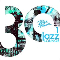 30 Years Blue Flame Records Jazz Lounge — Various Artists - Blue Flame Records