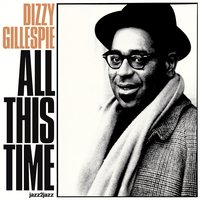 All This Time — Charlie Parker, Dizzy Gillespie