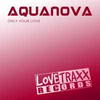 Only Your Love — Aquanova