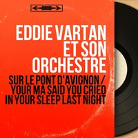 Sur le pont d'Avignon / Your Ma Said You Cried in Your Sleep Last Night — Eddie Vartan et son orchestre