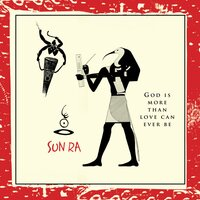 God Is More Than Love Can Ever Be — Sun Ra