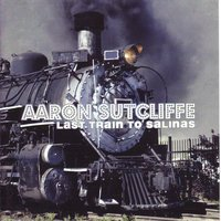 Last Train to Salinas — Aaron Sutcliffe
