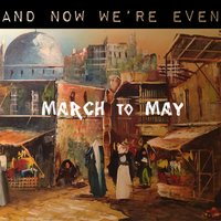 March to May — And Now We're Even