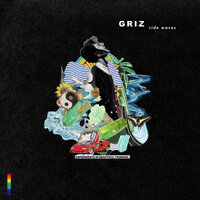 Ride Waves — Griz