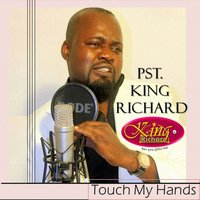 Touch My Hands — Pastor King Richard