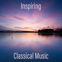Inspiring Classical Music – Sounds for Study, Activate Your Brain, Easier Learning — Classical Music Songs