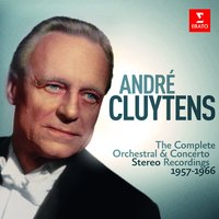 André Cluytens - Complete Stereo Orchestral Recordings, 1957-1966 — André Cluytens