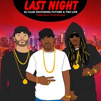 Last Night — Future, Tru Life, DJ Clue