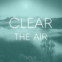 Clear the Air, Vol. 2 - Chill Out Selection — сборник
