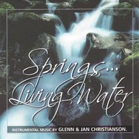 Springs...living Water — Glenn Christianson & Jan Christianson