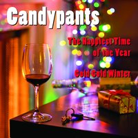 The Happiest Time of the Year / Cold, Cold Winter — Candypants