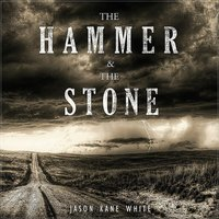 The Hammer and the Stone — Jason Kane White