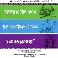 Musical Stories for Children, Vol. 2: Tiddalik the Frog / The Brothers Three / Young Mozart — Janet Grierson, Rosemary Cranswick, Cheril Clarke, Cheril Clarke, Rosemary Cranswick, Janet Grierson