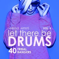 Let There Be Drums, Vol. 4 (40 Tribal Bangers) — сборник
