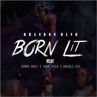 Born Lit — Andy Tylo, Aewon Wolf, Brandon Blvd, Double Cup