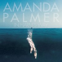 In Harm's Way — Amanda Palmer