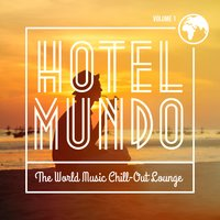 Hotel Mundo - The World Music Chill-Out Lounge, Vol. 1 — сборник