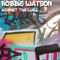 Against the Wall — Robbie Watson