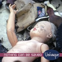 Nothing Can Be Saved — Univaque
