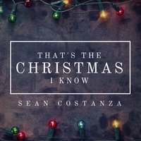 That's the Christmas I Know — Sean Costanza