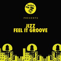 Feel It Groove — Jizz
