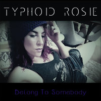 Belong to Somebody — Typhoid Rosie