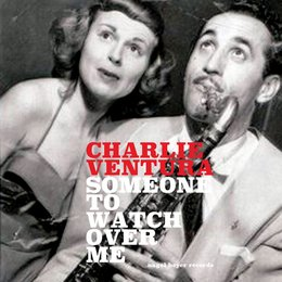Someone to Watch over Me — Charlie Ventura