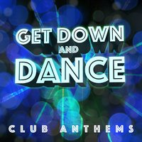 Get Down and Dance - Club Anthems — The EDM Mother Funkers