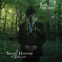A Short History of Decay — John Murry