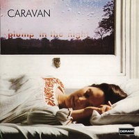 For Girls Who Grow Plump In The Night — Caravan