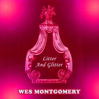 Litter And Glitter — Wes Montgomery, The Montgomery Brothers