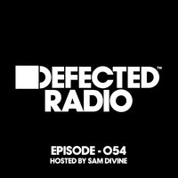 Defected Radio Episode 054 (hosted by Sam Divine) — Defected Radio